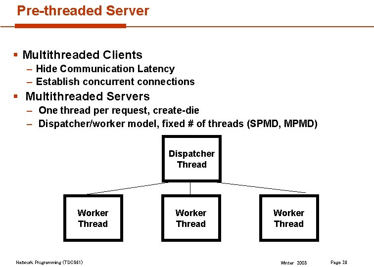 Pre-threaded Server § Multithreaded Clients – Hide Communication Latency – Establish concurrent connections §