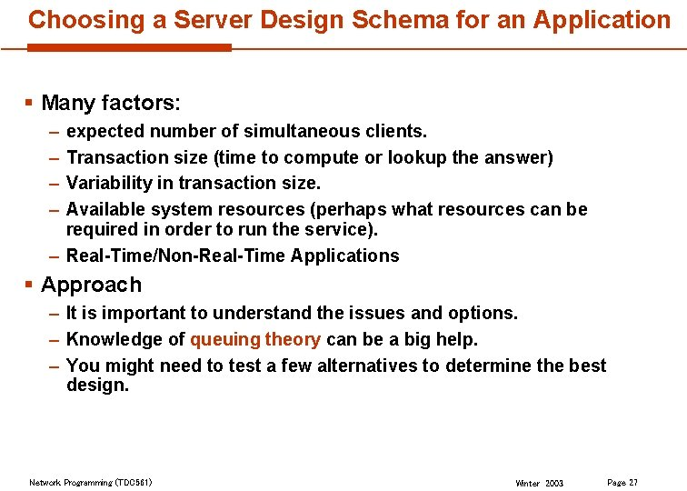 Choosing a Server Design Schema for an Application § Many factors: – – expected