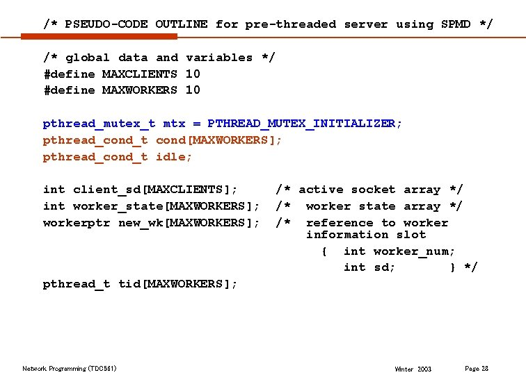 /* PSEUDO-CODE OUTLINE for pre-threaded server using SPMD */ /* global data and variables