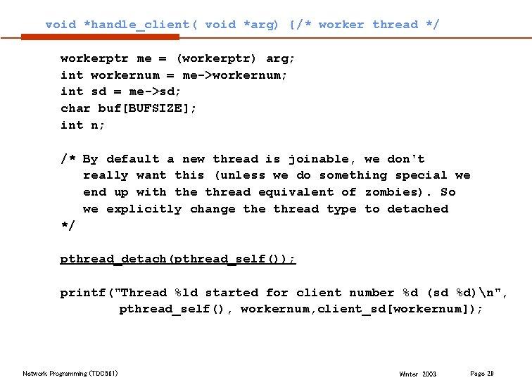 void *handle_client( void *arg) {/* worker thread */ workerptr me = (workerptr) arg; int