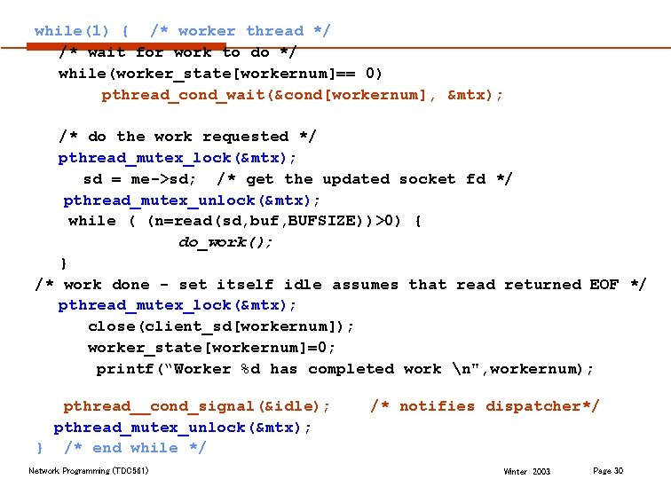 while(1) { /* worker thread */ /* wait for work to do */ while(worker_state[workernum]==