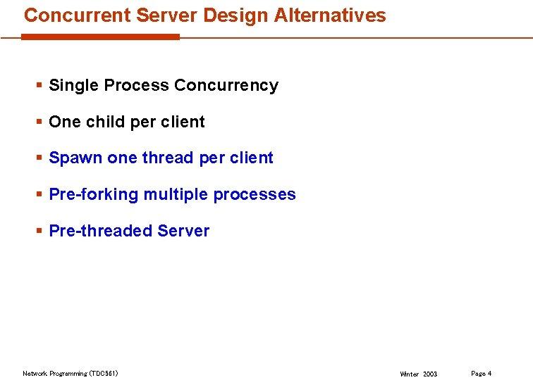 Concurrent Server Design Alternatives § Single Process Concurrency § One child per client §