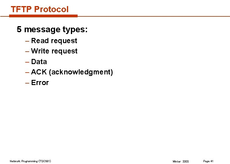 TFTP Protocol 5 message types: – Read request – Write request – Data –