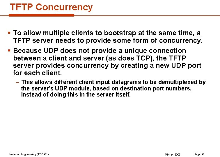 TFTP Concurrency § To allow multiple clients to bootstrap at the same time, a