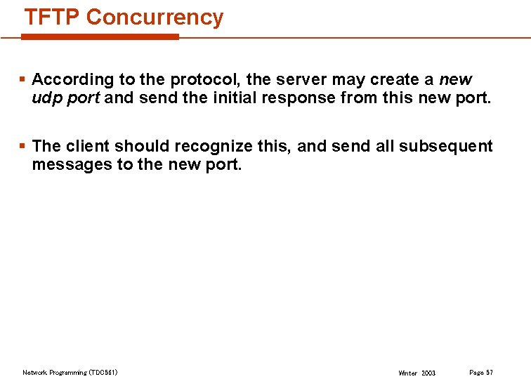 TFTP Concurrency § According to the protocol, the server may create a new udp