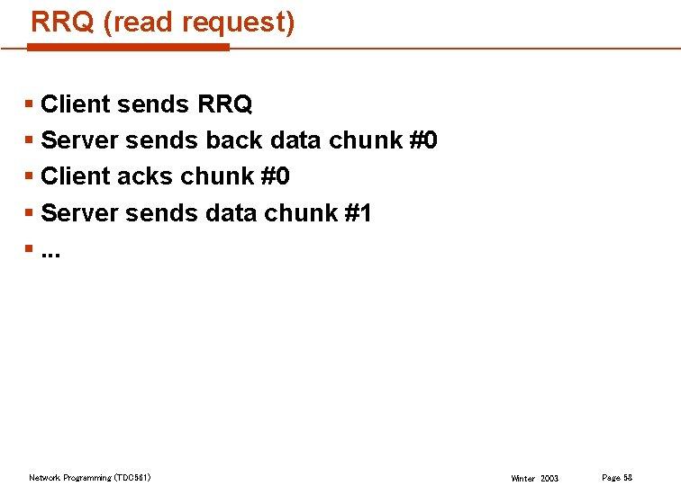 RRQ (read request) § Client sends RRQ § Server sends back data chunk #0