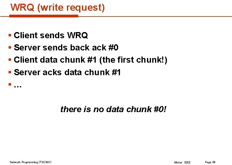 WRQ (write request) § Client sends WRQ § Server sends back #0 § Client
