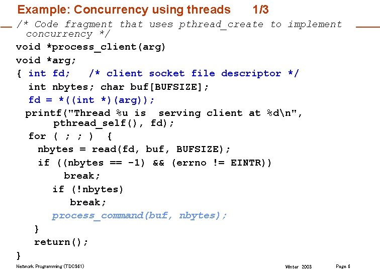 Example: Concurrency using threads 1/3 /* Code fragment that uses pthread_create to implement concurrency