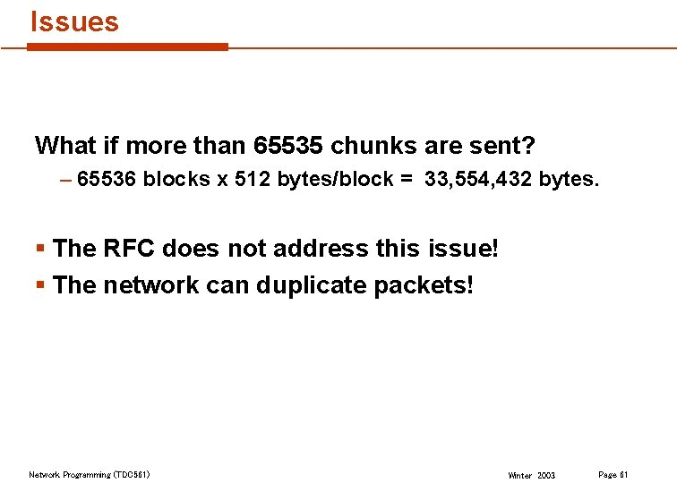 Issues What if more than 65535 chunks are sent? – 65536 blocks x 512