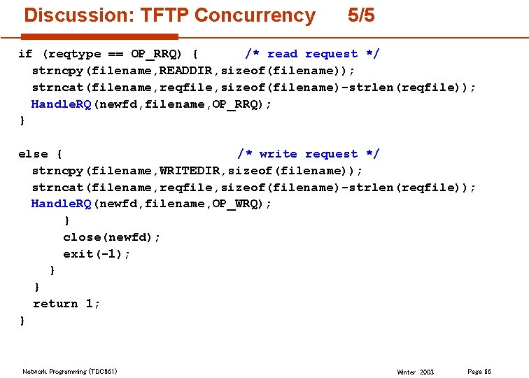 Discussion: TFTP Concurrency 5/5 if (reqtype == OP_RRQ) { /* read request */ strncpy(filename,