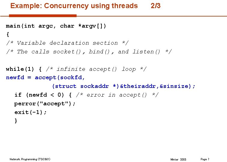 Example: Concurrency using threads 2/3 main(int argc, char *argv[]) { /* Variable declaration section