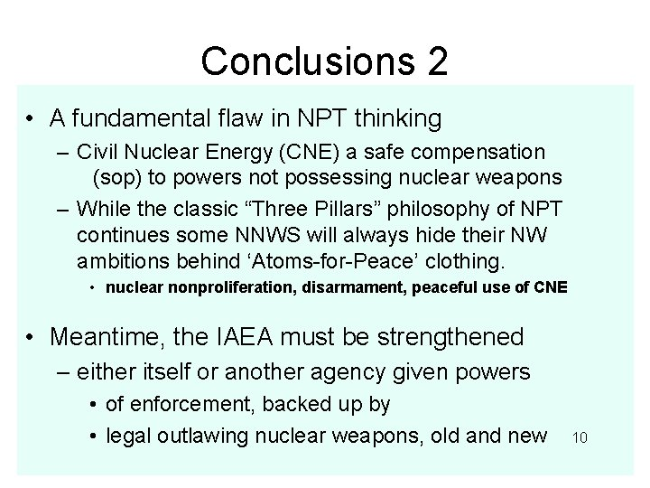 Conclusions 2 • A fundamental flaw in NPT thinking – Civil Nuclear Energy (CNE)