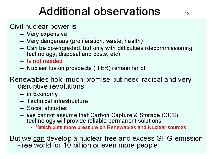 Additional observations 13 Civil nuclear power is – Very expensive – Very dangerous (proliferation,