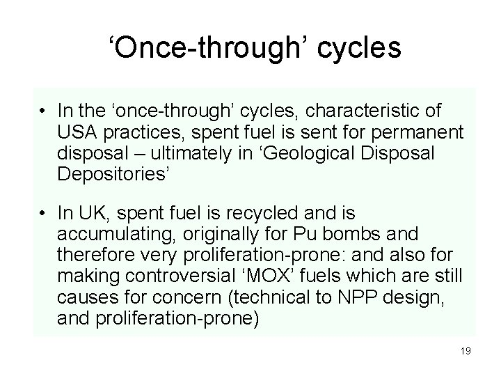 'Once-through' cycles • In the 'once-through' cycles, characteristic of USA practices, spent fuel is