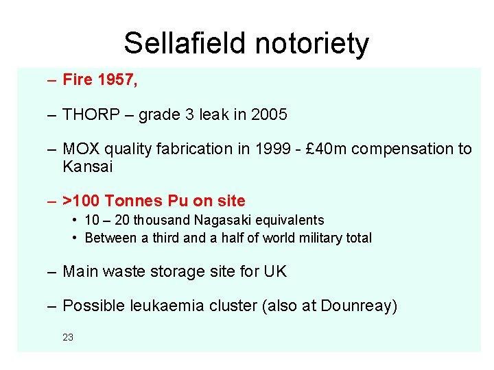 Sellafield notoriety – Fire 1957, – THORP – grade 3 leak in 2005 –