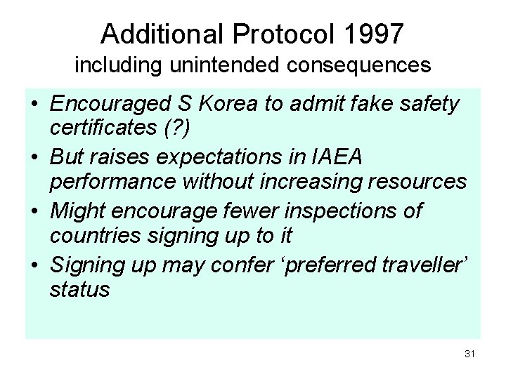 Additional Protocol 1997 including unintended consequences • Encouraged S Korea to admit fake safety