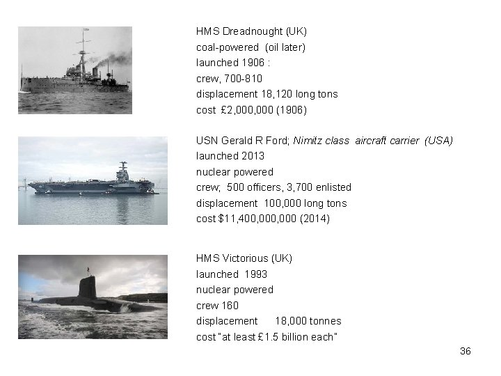 HMS Dreadnought (UK) coal-powered (oil later) launched 1906 : crew, 700 -810 displacement 18,