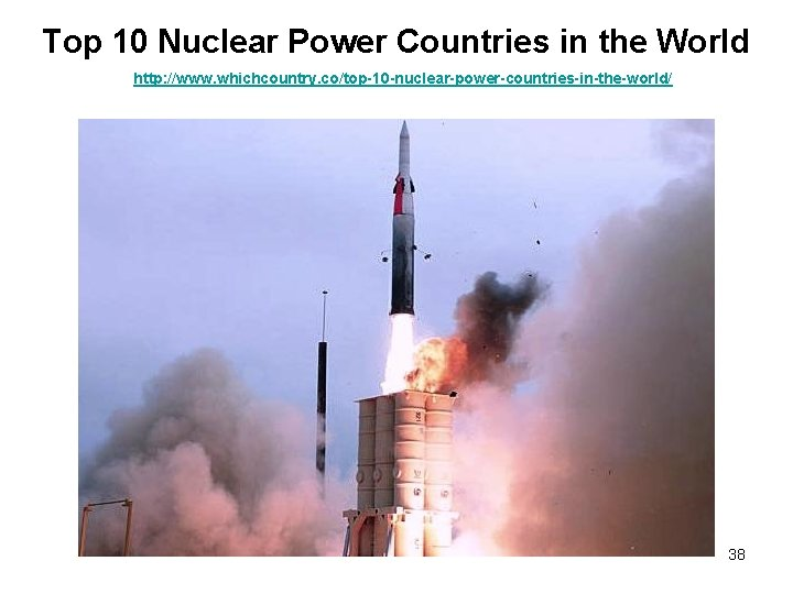 Top 10 Nuclear Power Countries in the World http: //www. whichcountry. co/top-10 -nuclear-power-countries-in-the-world/ 38