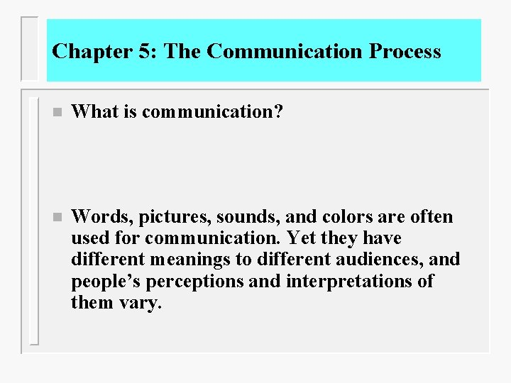 Chapter 5: The Communication Process n What is communication? n Words, pictures, sounds, and