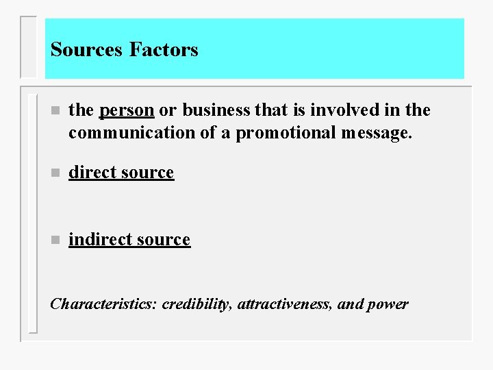 Sources Factors n the person or business that is involved in the communication of