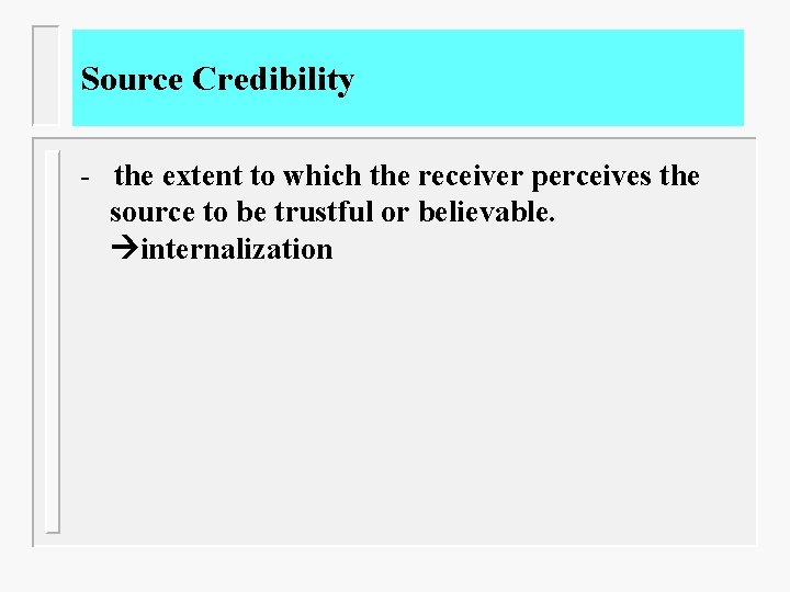 Source Credibility - the extent to which the receiver perceives the source to be