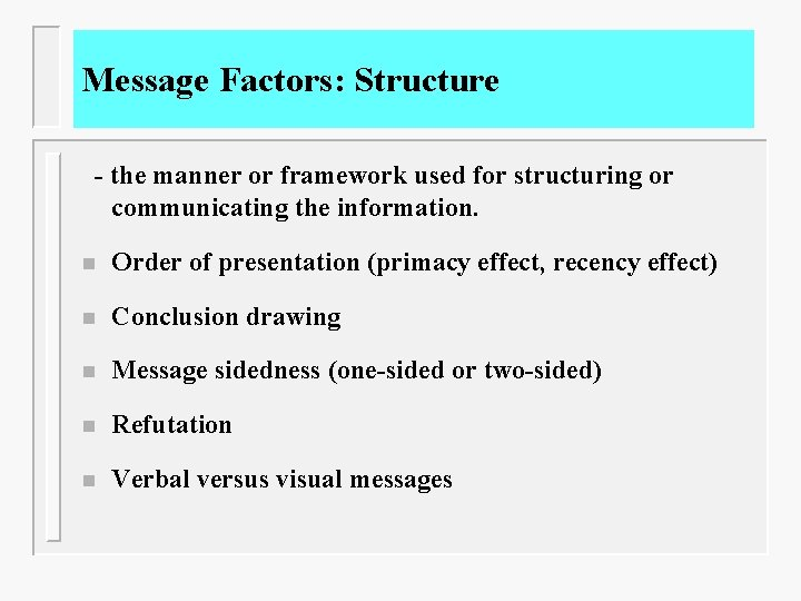 Message Factors: Structure - the manner or framework used for structuring or communicating the