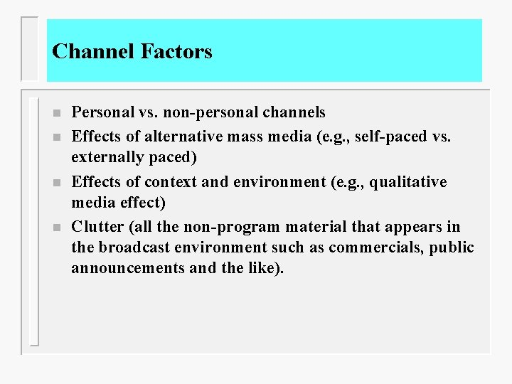 Channel Factors n n Personal vs. non-personal channels Effects of alternative mass media (e.
