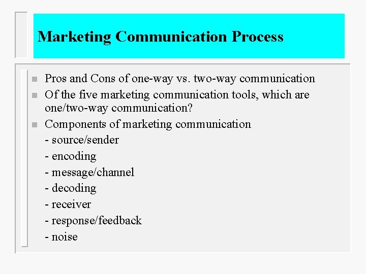 Marketing Communication Process n n n Pros and Cons of one-way vs. two-way communication