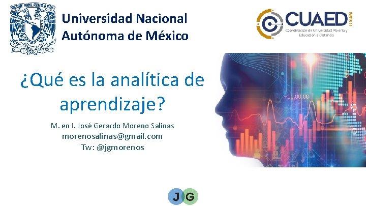 Universidad Nacional Autónoma de México ¿Qué es la analítica de aprendizaje? M. en I.