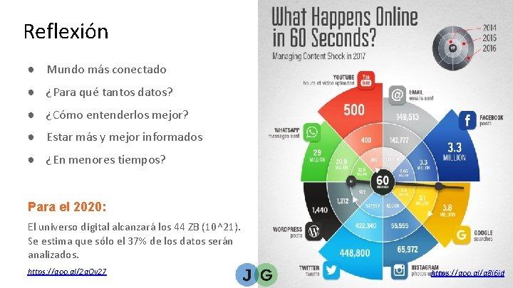 Reflexión ● Mundo más conectado ● ¿Para qué tantos datos? ● ¿Cómo entenderlos mejor?