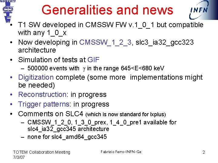 Generalities and news • T 1 SW developed in CMSSW FW v. 1_0_1 but