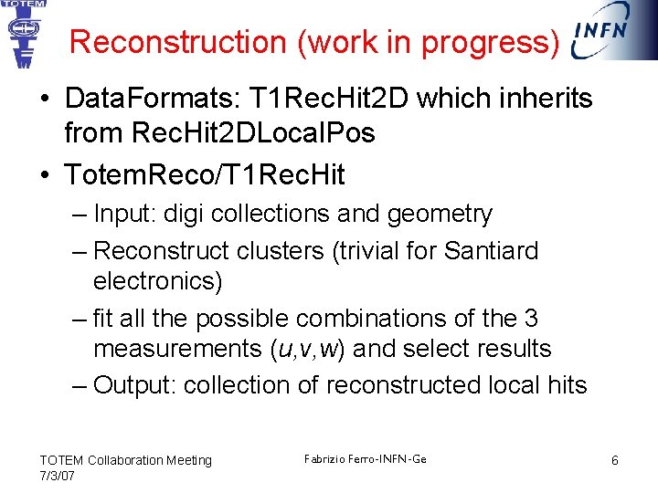 Reconstruction (work in progress) • Data. Formats: T 1 Rec. Hit 2 D which