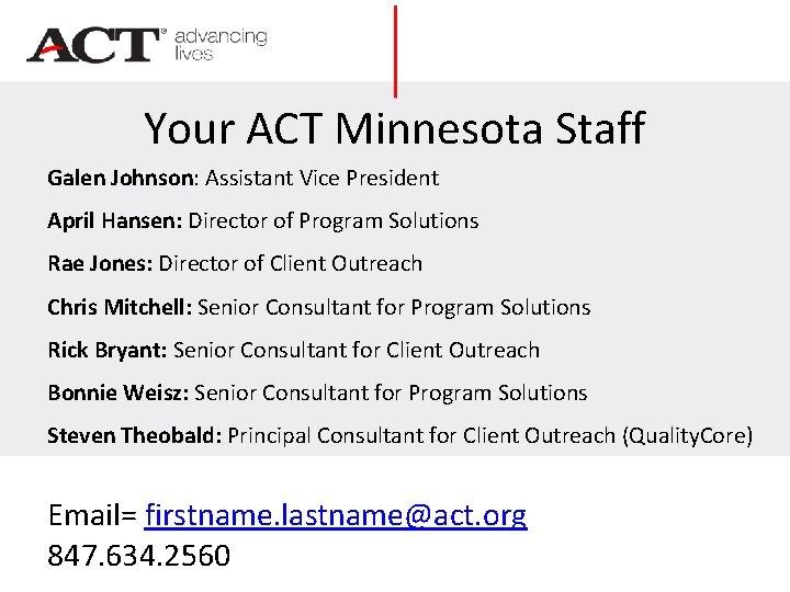 Your ACT Minnesota Staff Galen Johnson: Assistant Vice President April Hansen: Director of Program