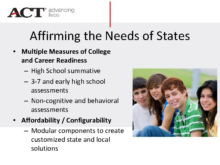 Affirming the Needs of States • Multiple Measures of College and Career Readiness –