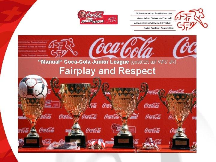 """Manual"" Coca-Cola Junior League (gestützt auf WR/ JR) Fairplay and Respect"