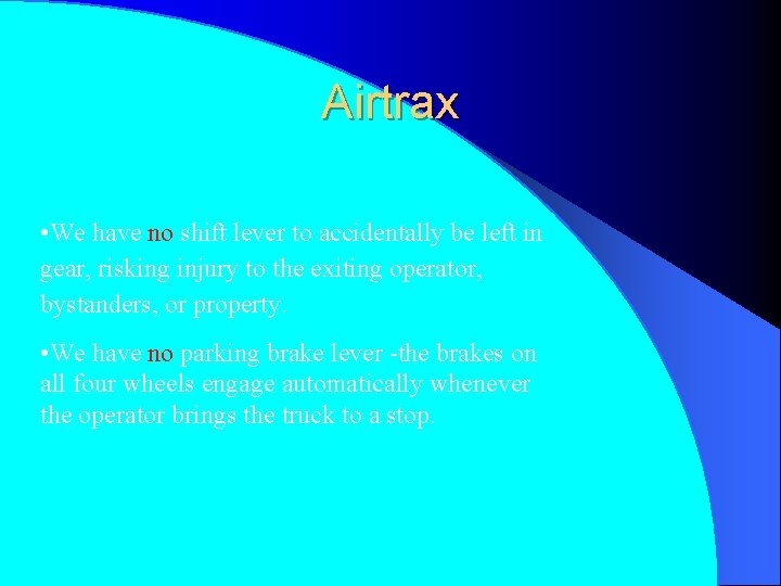 Airtrax • We have no shift lever to accidentally be left in gear, risking