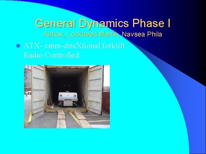 General Dynamics Phase I Airtrax, Lockheed Martin, Navsea Phila l ATX- omni-dire. Xtional forklift