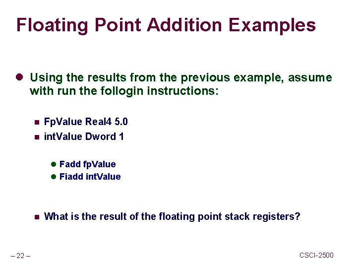 Floating Point Addition Examples l Using the results from the previous example, assume with