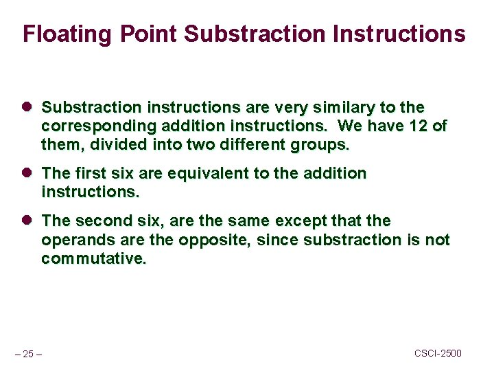 Floating Point Substraction Instructions l Substraction instructions are very similary to the corresponding addition