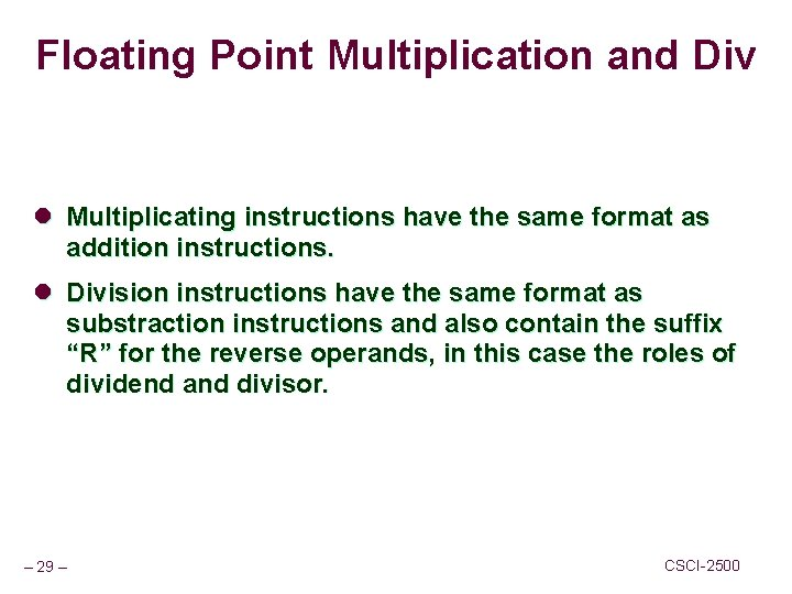 Floating Point Multiplication and Div l Multiplicating instructions have the same format as addition