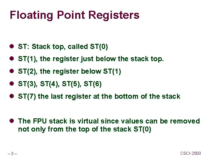Floating Point Registers l ST: Stack top, called ST(0) l ST(1), the register just