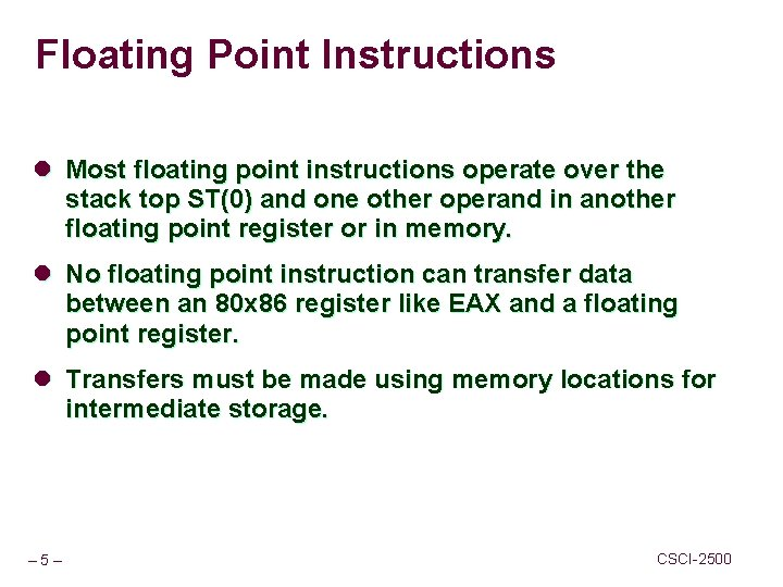 Floating Point Instructions l Most floating point instructions operate over the stack top ST(0)