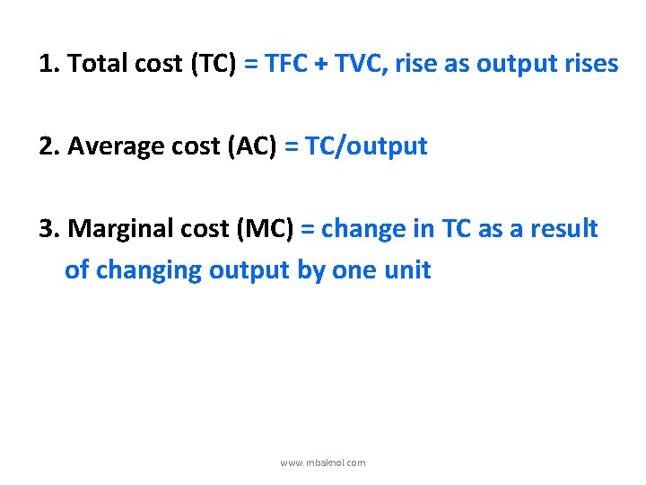 1. Total cost (TC) = TFC + TVC, rise as output rises 2. Average