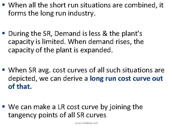 § When all the short run situations are combined, it forms the long run