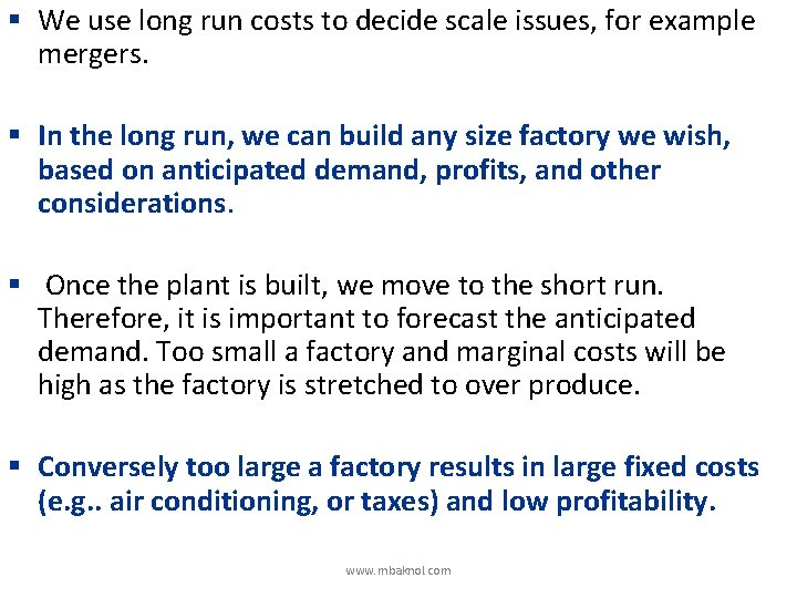 § We use long run costs to decide scale issues, for example mergers. §