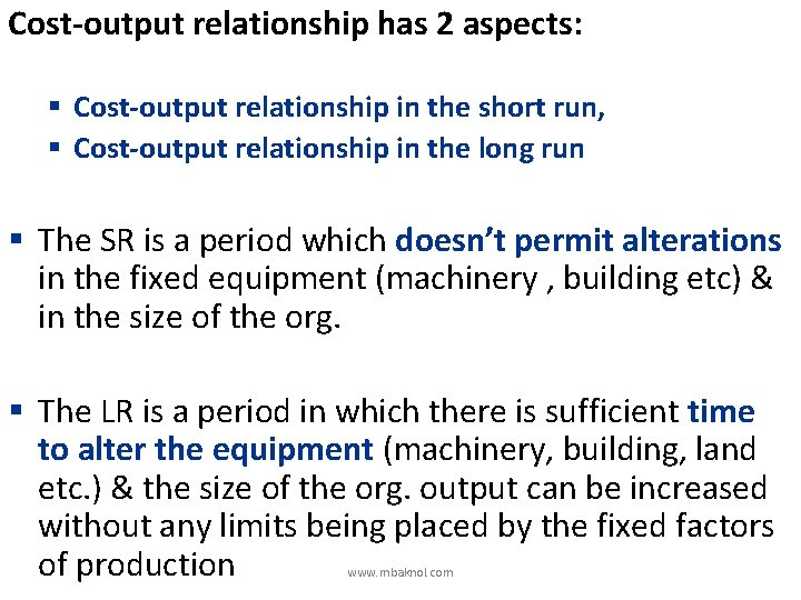 Cost-output relationship has 2 aspects: § Cost-output relationship in the short run, § Cost-output