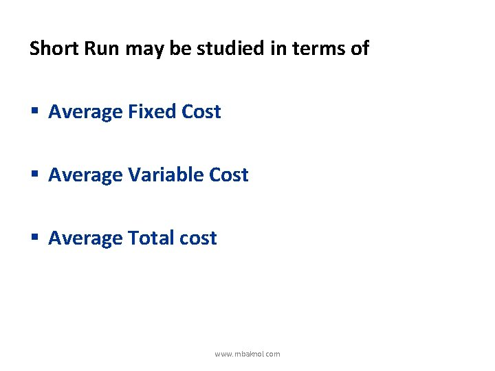 Short Run may be studied in terms of § Average Fixed Cost § Average