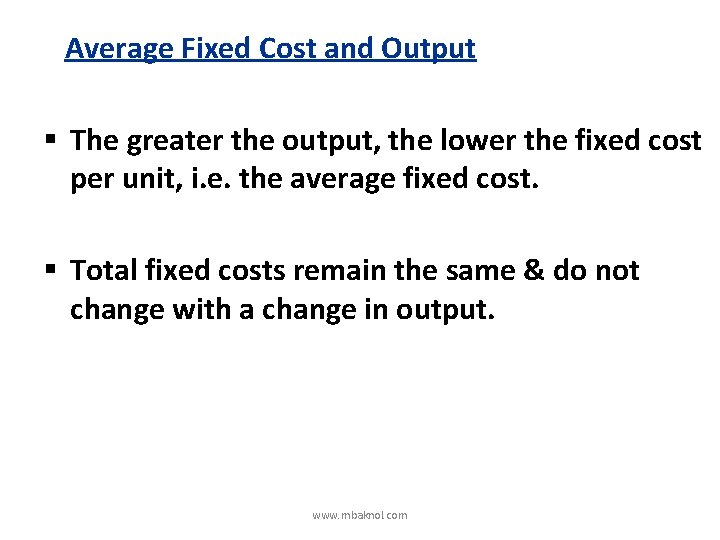 Average Fixed Cost and Output § The greater the output, the lower the fixed