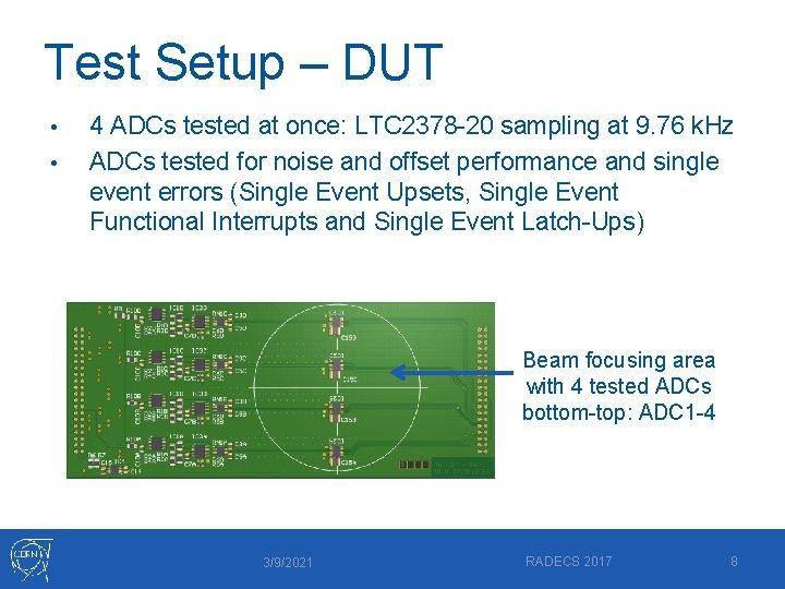 Test Setup – DUT • • 4 ADCs tested at once: LTC 2378 -20