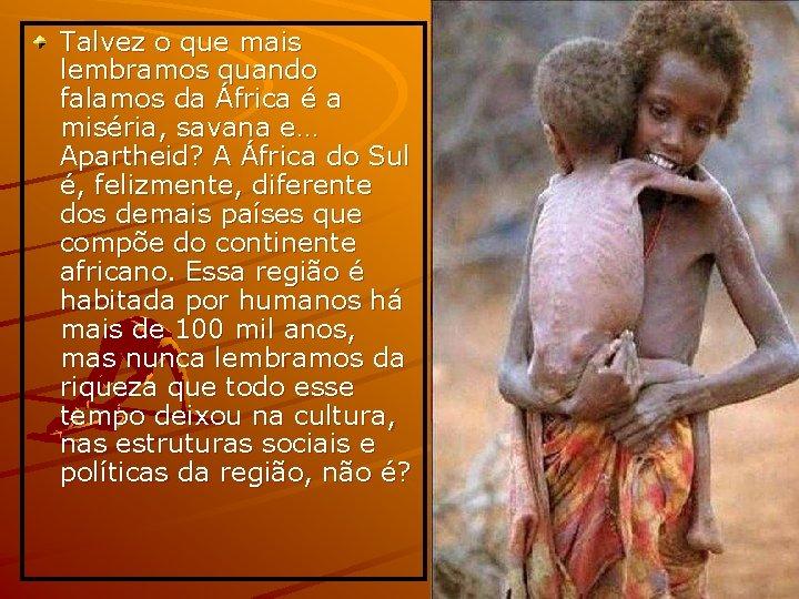 Talvez o que mais lembramos quando falamos da África é a miséria, savana e…